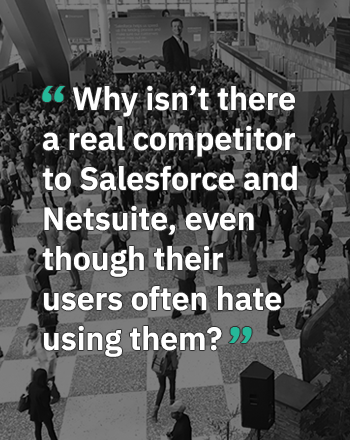 Why isn't there a real competitor to Salesforce and Netsuite, even though their users hate using them?